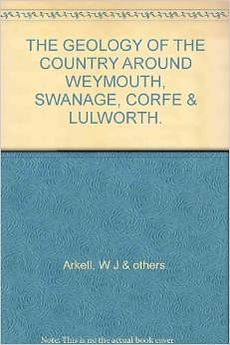The Geology of the country around Weymouth, Swanage, Corfe & Lulworth