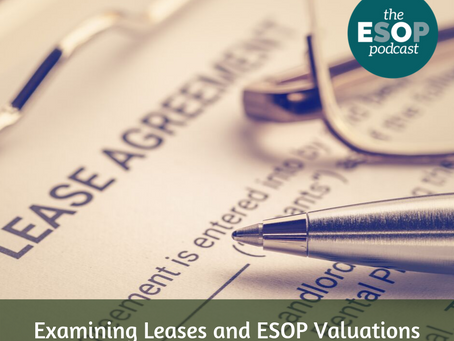 Mini-cast 54: Examining Leases and ESOP Valuations; and What Does it Mean to Act Like an Owner?