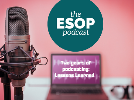 Mini-cast 46: Making The ESOP Podcast; Lessons Learned 2 Years In