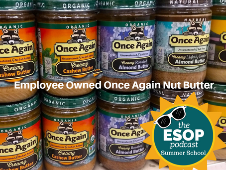 ESOP Summer School 1: Larry Filipski of 100% ESOP Once Again Nut Butter