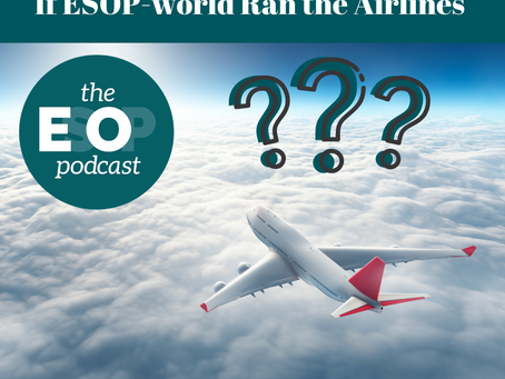 Mini-cast 139: If ESOP-world Ran the Airlines