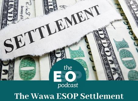 Mini-cast 94: The Wawa ESOP Settlement