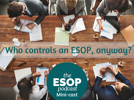 Mini-cast 49: Who Controls an ESOP, Anyway?