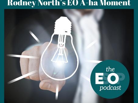 Mini-cast 138: Rodney North's EO A-ha Moment