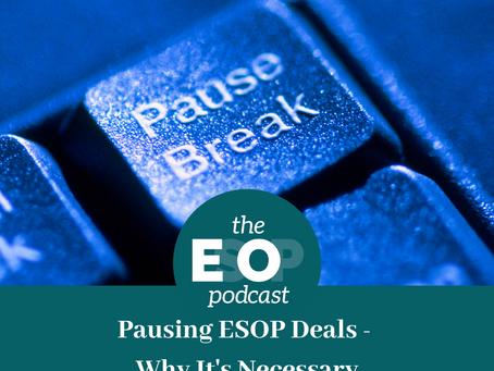 Mini-cast 75: Pausing ESOP Deals - Why It's Necessary