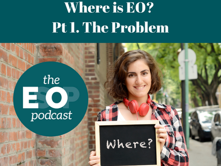 118: Where is EO? Pt 1. The Problem