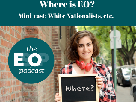 Mini-cast 102: Where is EO? White Nationalists, etc.