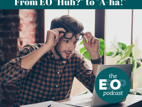 "Mini-cast 109: From EO ""Huh?"" to ""A-ha!"""