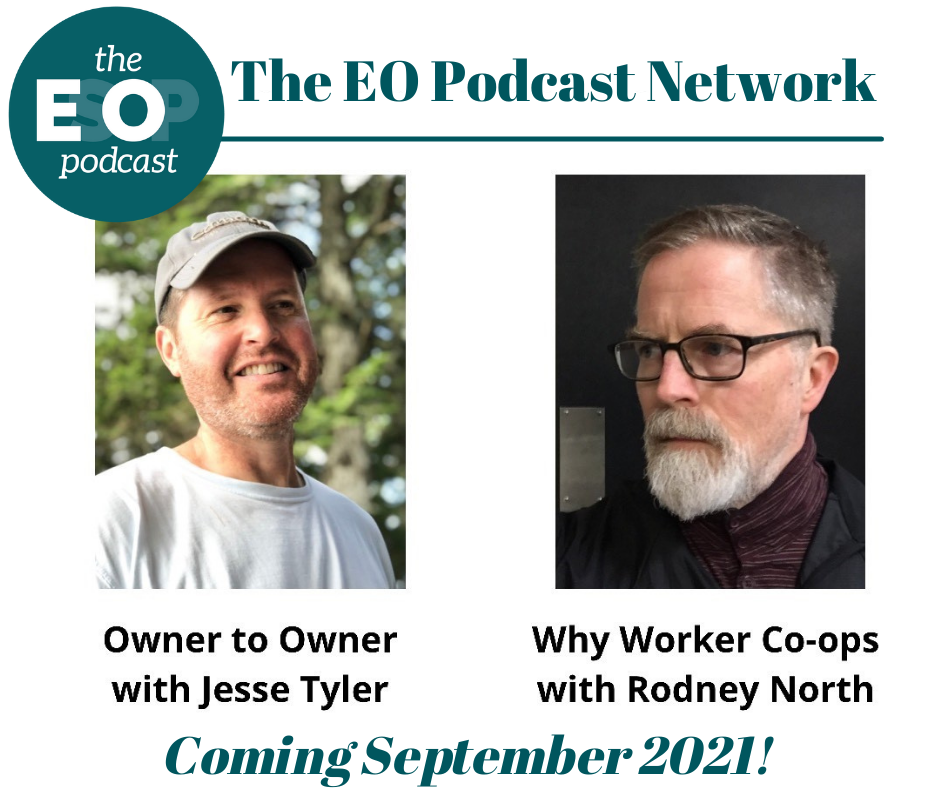 """The EO Podcast Network; The EsOp Podcast logo; Photo of Jesse Tyler of the Owner to Owner podcast; Photo of Rodney North of the Why Worker Co-ops podcast; """"Coming September 2021!"""""""