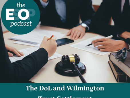 Mini-cast 81: The DoL and Wilmington Trust Settlement
