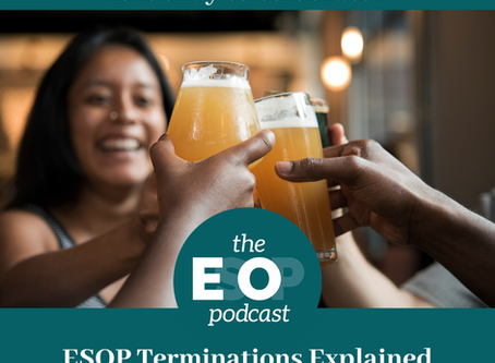 Mini-cast 61: Is It Ok to Celebrate? ESOP Terminations Explained
