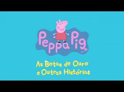 Peppa pig, as botas de ouro e outras