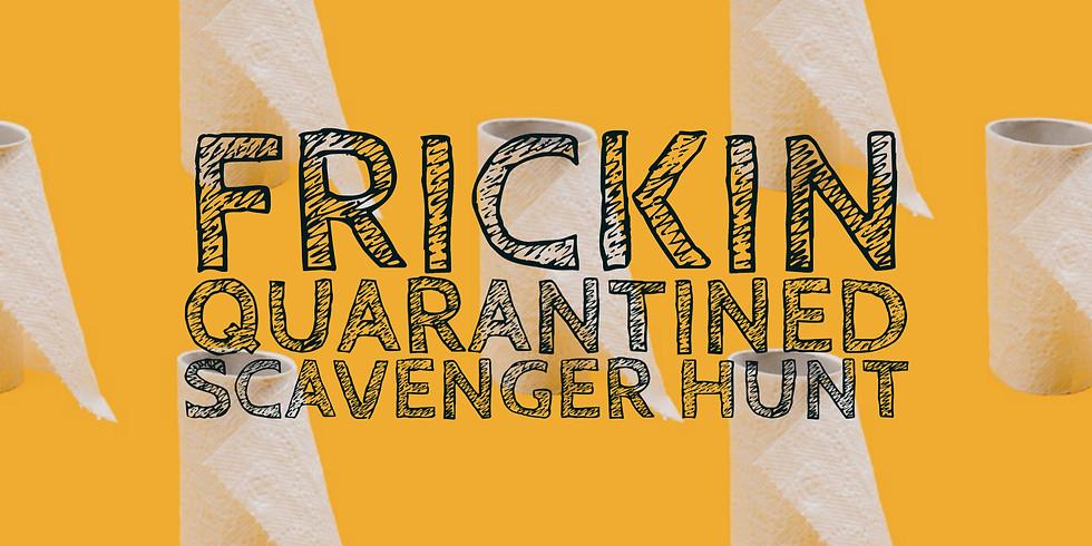 Frickin Quarantined Scavenger Hunt