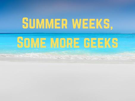 Summer Weeks, Some More Geeks | The Weekly Geek 53