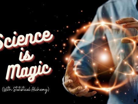 Science is Magic! (With Statistical Alchemy) | The Weekly Geek 49