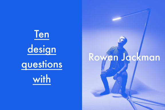 SERIES: Ten design questions with New Zealand product designer Rowan Jackman