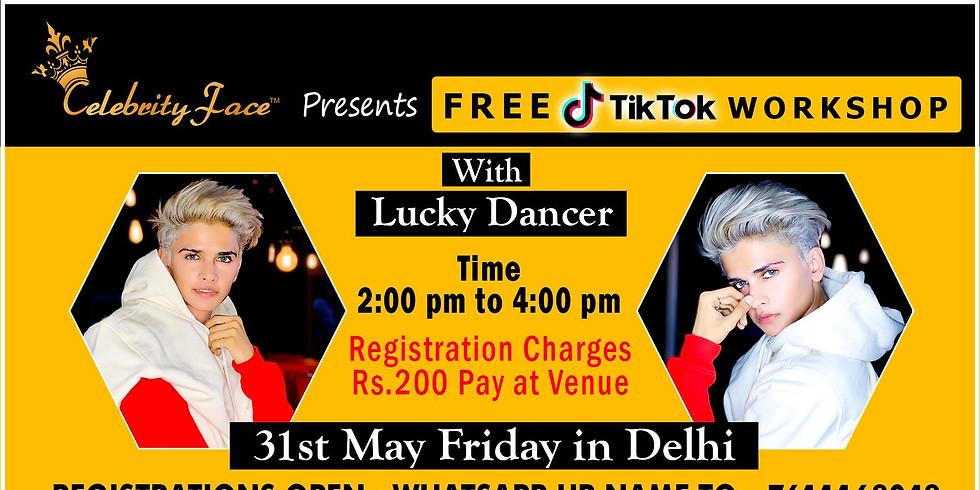 Free TikTok WorkShop with Top TikTok Star Lucky Dancer in New Delhi on 31st MAY Friday*