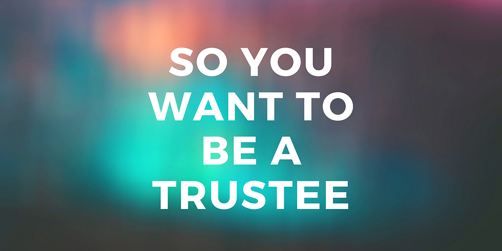 So You Want to Be A Trustee