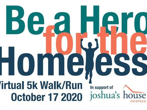 """Be a Hero for the Homeless"" Virtual 5k Walk/Run with Joshua's House Hospice"
