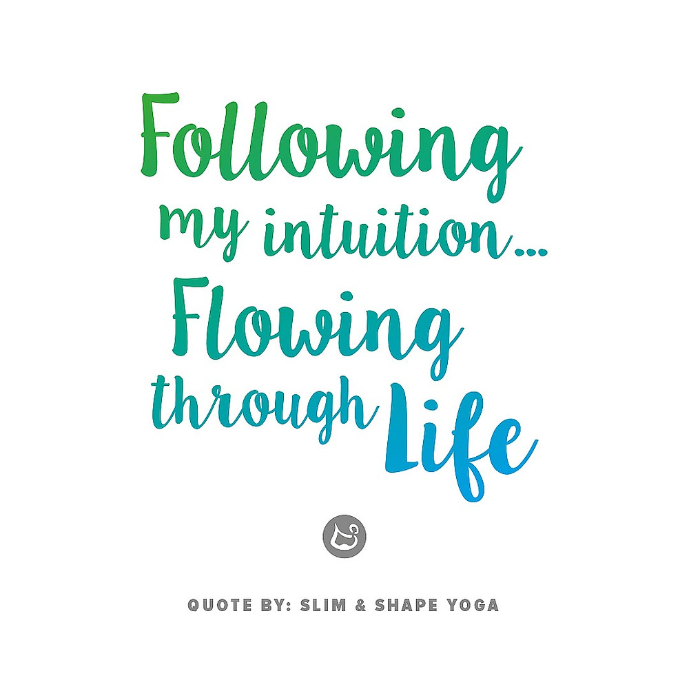 Following my intuition... flowing through life