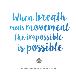 Quote: When breath meets movement the impossible is possible
