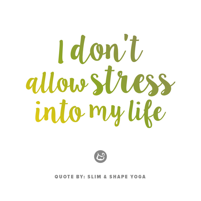 Quote: I don't allow stress into my life