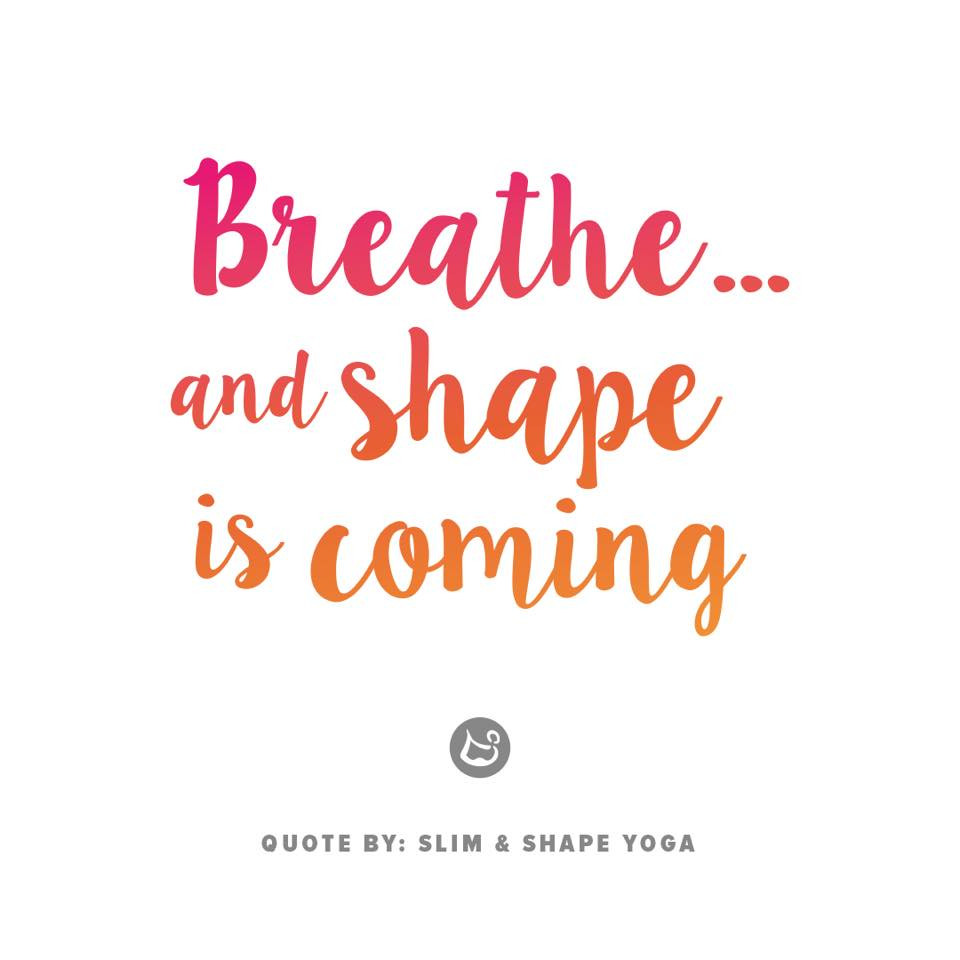 Breathe... and shape is coming