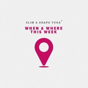 SLIM & SHAPE YOGA WHEN & WHERE THIS WEEK