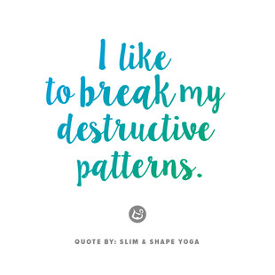 Quote: I like to break my destructive patterns.