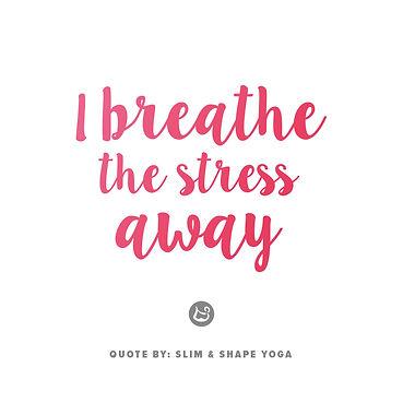 I breathe the stress away.jpg