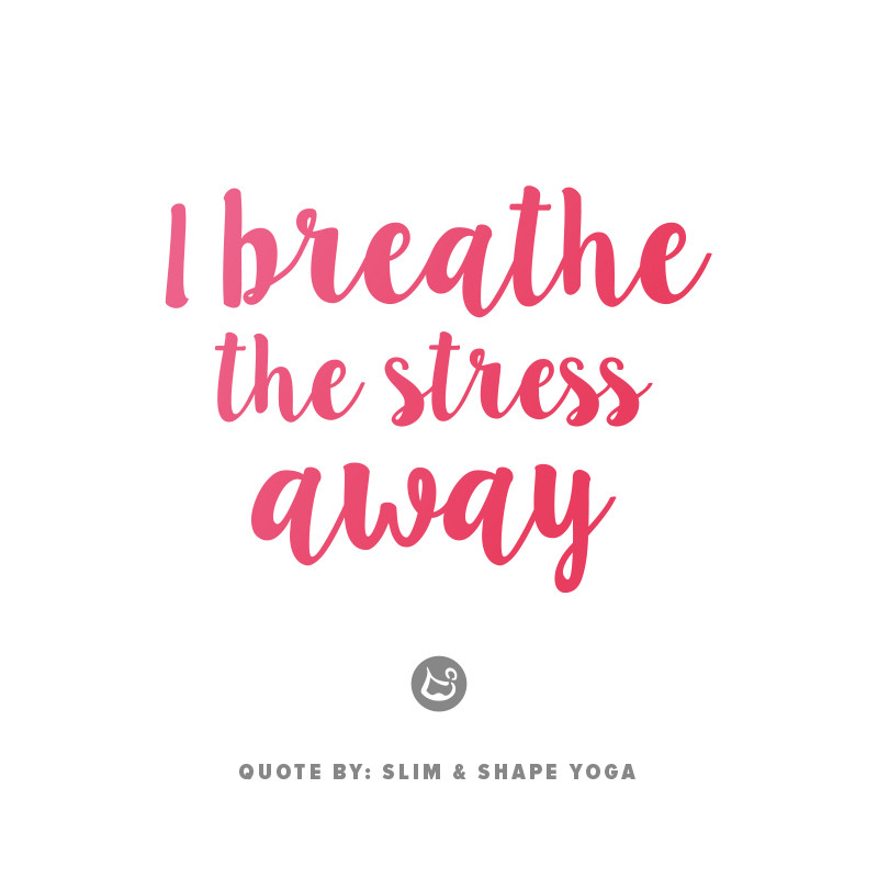 Slim & Shape Yoga Quote: I breathe the stress away