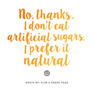 Quote: No, thanks. I don't eat artificial sugars. I prefer it natural