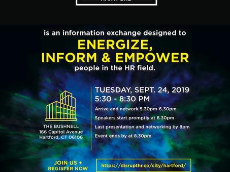 Disrupt HR - Hartford: Energize, Inform & Empower. Tuesday, 9/24