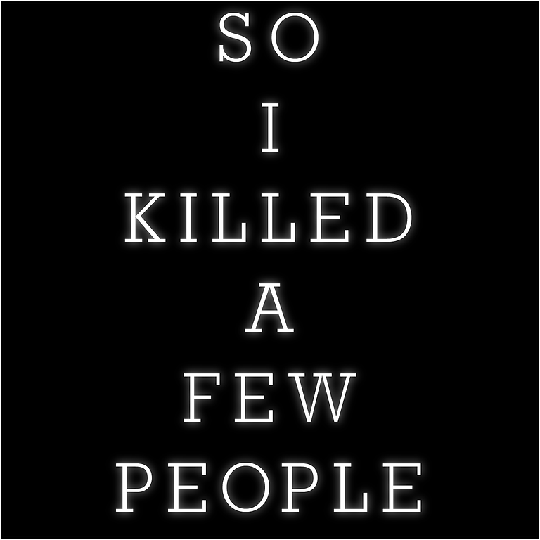 So I Killed A Few People