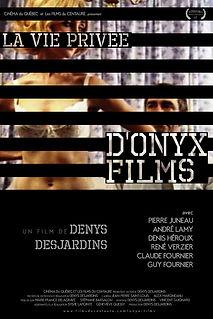 Affiche du film LA ViE PRiVÉE D'ONYX FiLMS de DENYS DESARDINS.