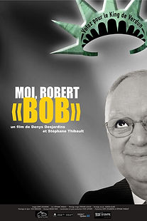 Affiche du film MOI, ROBERT« BOB » de DENYS DESJARDINS & STÉPHANE THIBAULT.