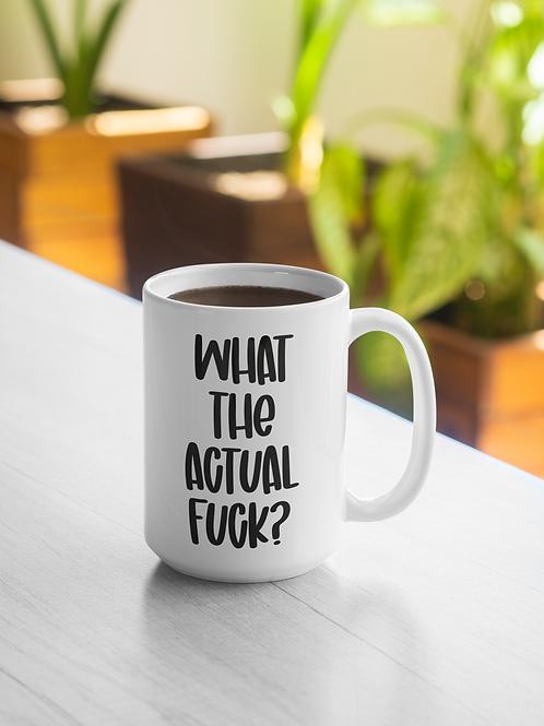 What The Actual Fuck Mug