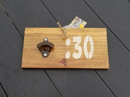 :30 Bottle Opener Sign