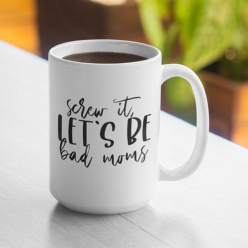 Let's Be Bad Moms Mug