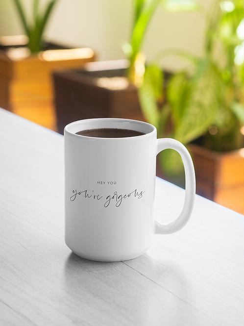 Hey You, You're Gorgeous Mug
