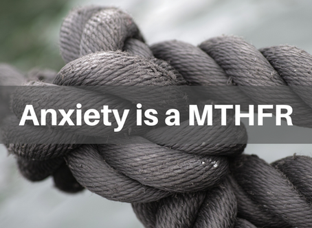 Anxiety is a MTHFR
