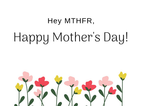 Hey MTHFR, Happy Mother's Day!