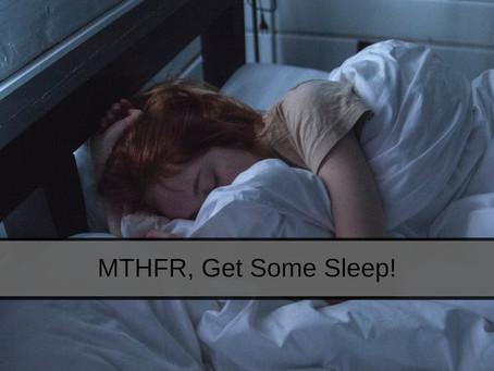 MTHFR, Get Some Sleep!