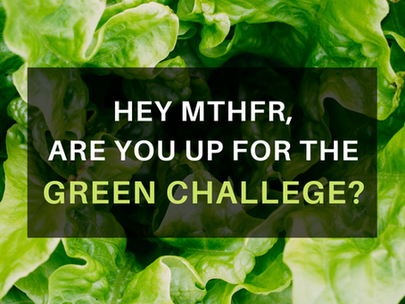 Hey MTHFR, Are You up for the Green Challenge?