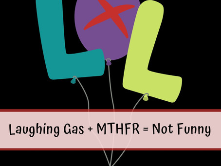 Laughing Gas + MTHFR = Not Funny