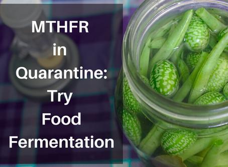 MTHFR in Quarantine: Try Food Fermentation
