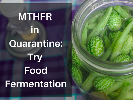 MTHFR in Quarantine: Try Food Fermentation