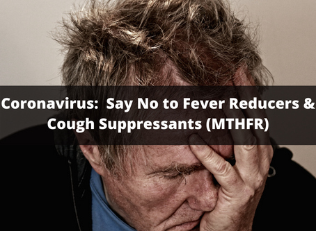Coronavirus:  Say No to Fever Reducers & Cough Suppressants