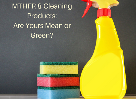 MTHFR & Cleaning Products: Are Yours Mean or Green?