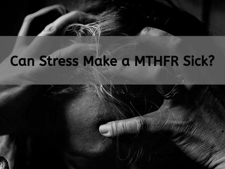 Can Stress Make a MTHFR Sick?